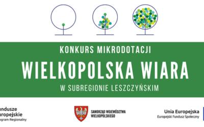 Ogłoszenie Konkursu Mikrodotacji Wielkopolska Wiara na terenie subregionu leszczyńskiego